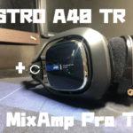 ASTRO A40 TR + MixAmp Pro TRをレビュー