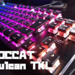 ROCCAT Vulcan TKLをレビュー